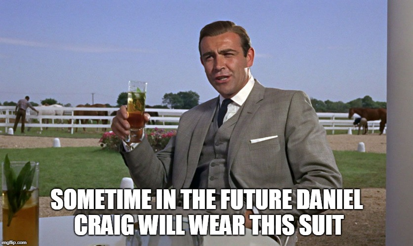 SOMETIME IN THE FUTURE DANIEL CRAIG WILL WEAR THIS SUIT | image tagged in bond-mojito | made w/ Imgflip meme maker