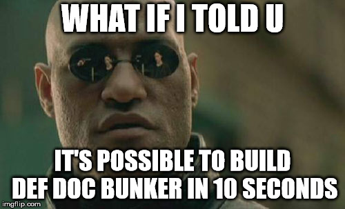 Matrix Morpheus Meme | WHAT IF I TOLD U IT'S POSSIBLE TO BUILD DEF DOC BUNKER IN 10 SECONDS | image tagged in memes,matrix morpheus | made w/ Imgflip meme maker