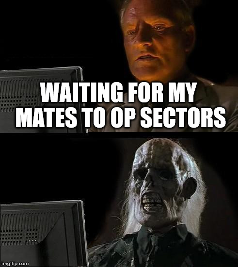 Ill Just Wait Here Meme | WAITING FOR MY MATES TO OP SECTORS | image tagged in memes,ill just wait here | made w/ Imgflip meme maker