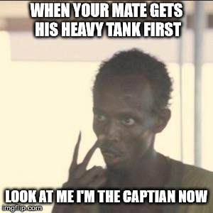 Look At Me Meme | WHEN YOUR MATE GETS HIS HEAVY TANK FIRST LOOK AT ME I'M THE CAPTIAN NOW | image tagged in memes,look at me | made w/ Imgflip meme maker