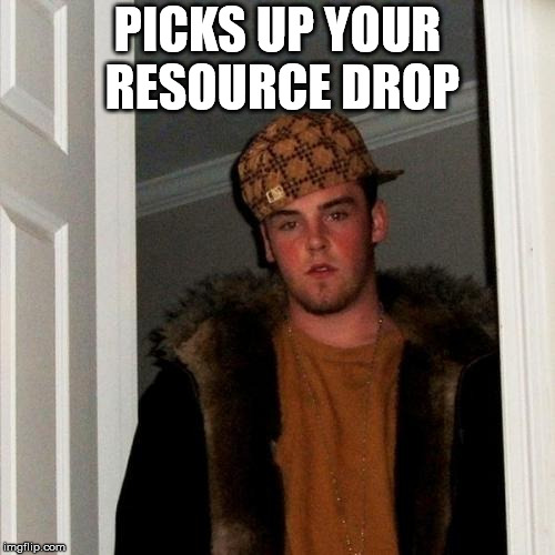 Scumbag Steve Meme | PICKS UP YOUR RESOURCE DROP | image tagged in memes,scumbag steve | made w/ Imgflip meme maker