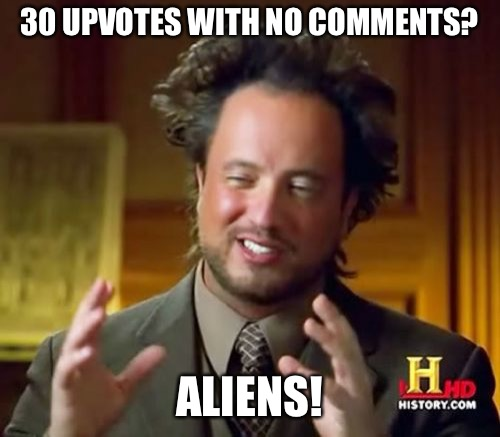 Ancient Aliens Meme | 30 UPVOTES WITH NO COMMENTS? ALIENS! | image tagged in memes,ancient aliens | made w/ Imgflip meme maker