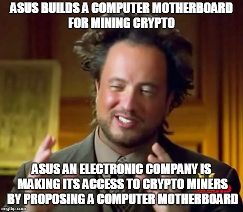 Ancient Aliens Meme | ASUS BUILDS A COMPUTER MOTHERBOARD FOR MINING CRYPTO ASUS AN ELECTRONIC COMPANY IS MAKING ITS ACCESS TO CRYPTO MINERS BY PROPOSING A COMPUTE | image tagged in memes,ancient aliens | made w/ Imgflip meme maker