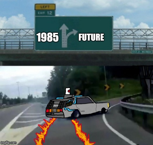 MARTY WE HAVE TO GO BACK! | 1985 FUTURE | image tagged in exit 12 delorean,back to the future | made w/ Imgflip meme maker
