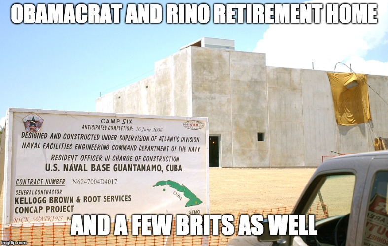 OBAMACRAT AND RINO RETIREMENT HOME AND A FEW BRITS AS WELL | image tagged in gitmo | made w/ Imgflip meme maker