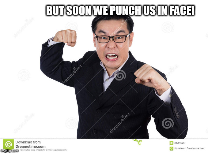 BUT SOON WE PUNCH US IN FACE! | made w/ Imgflip meme maker