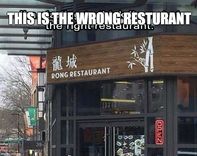 The Wrong Resturant | THIS IS THE WRONG RESTURANT | image tagged in rong resturant | made w/ Imgflip meme maker