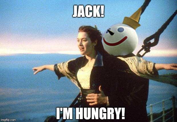 Jack In The Love | JACK! I'M HUNGRY! | made w/ Imgflip meme maker