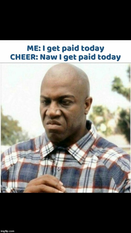 image tagged in cheer gets paid | made w/ Imgflip meme maker