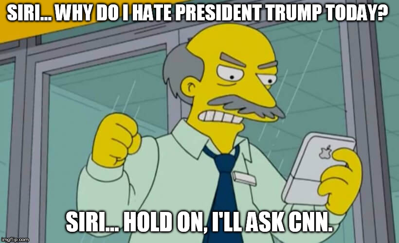 SIRI... WHY DO I HATE PRESIDENT TRUMP TODAY? SIRI... HOLD ON, I'LL ASK CNN. | image tagged in liberal logic,liberals,cnn sucks,cnn,democrats,snowflakes | made w/ Imgflip meme maker