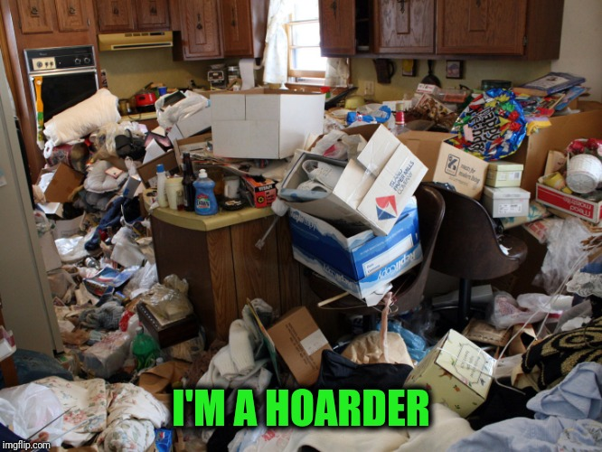 I'M A HOARDER | made w/ Imgflip meme maker