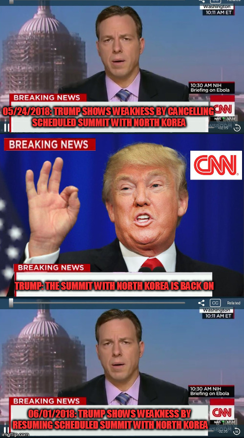 And CNN still can't understand why it is a running joke | 05/24/2018: TRUMP SHOWS WEAKNESS BY CANCELLING SCHEDULED SUMMIT WITH NORTH KOREA TRUMP: THE SUMMIT WITH NORTH KOREA IS BACK ON 06/01/2018: T | image tagged in memes,donald trump,cnn fake news | made w/ Imgflip meme maker