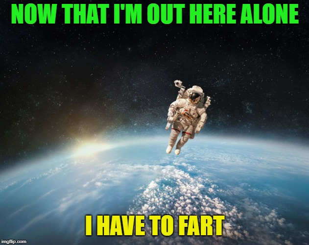 When you least expect it ? | NOW THAT I'M OUT HERE ALONE I HAVE TO FART | image tagged in memes,funny,fart,farts,farting,fart jokes | made w/ Imgflip meme maker