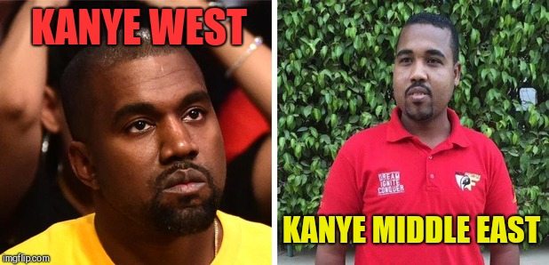 Kanye tell them apart? | KANYE WEST KANYE MIDDLE EAST | image tagged in lookalike,kanye west,funny meme,silly,imgflip | made w/ Imgflip meme maker
