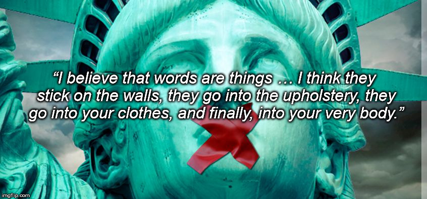 "power of words | ""I believe that words are things … I think they stick on the walls, they go into the upholstery, they go into your clothes, and finally, int 