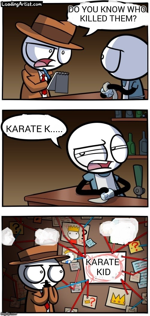 crack the case | DO YOU KNOW WHO KILLED THEM? KARATE K..... KARATE KID | image tagged in crack the case | made w/ Imgflip meme maker