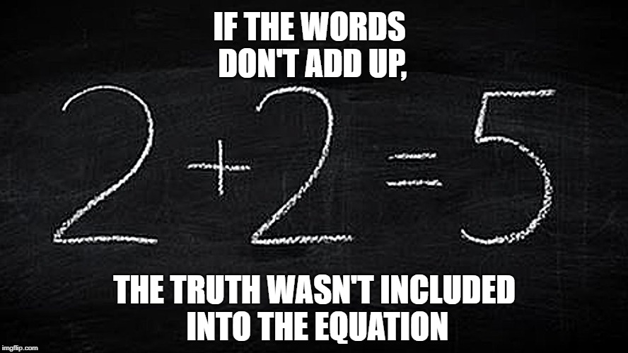 Equation | IF THE WORDS DON'T ADD UP, THE TRUTH WASN'T INCLUDED INTO THE EQUATION | image tagged in equation | made w/ Imgflip meme maker