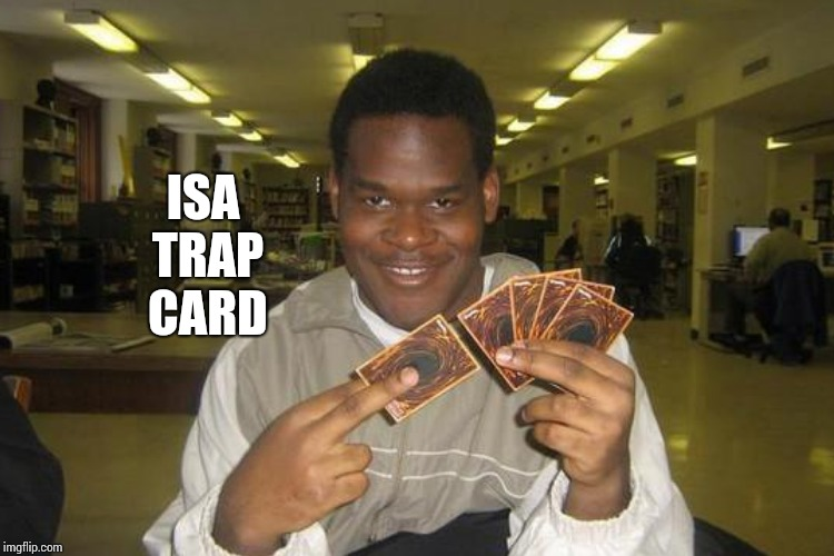 ISA TRAP CARD | made w/ Imgflip meme maker
