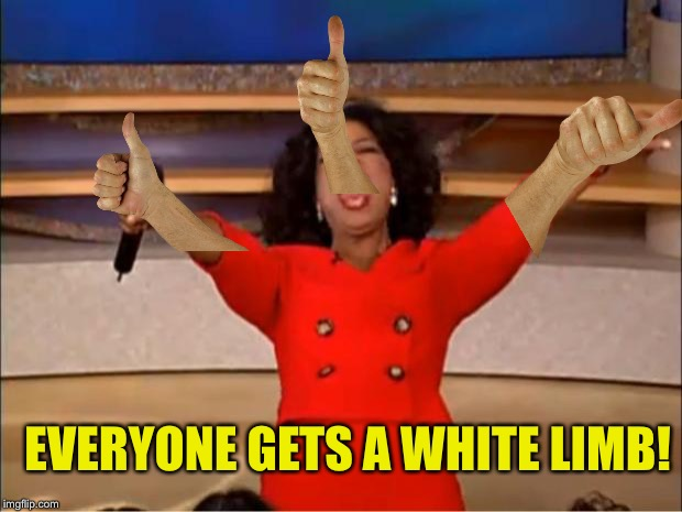 EVERYONE GETS A WHITE LIMB! | made w/ Imgflip meme maker