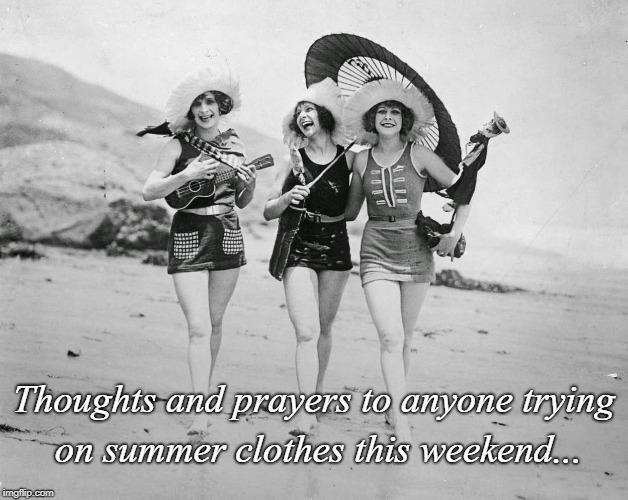 Summer clothes... | Thoughts and prayers to anyone trying on summer clothes this weekend... | image tagged in thoughts and prayers,trying on,weekend | made w/ Imgflip meme maker