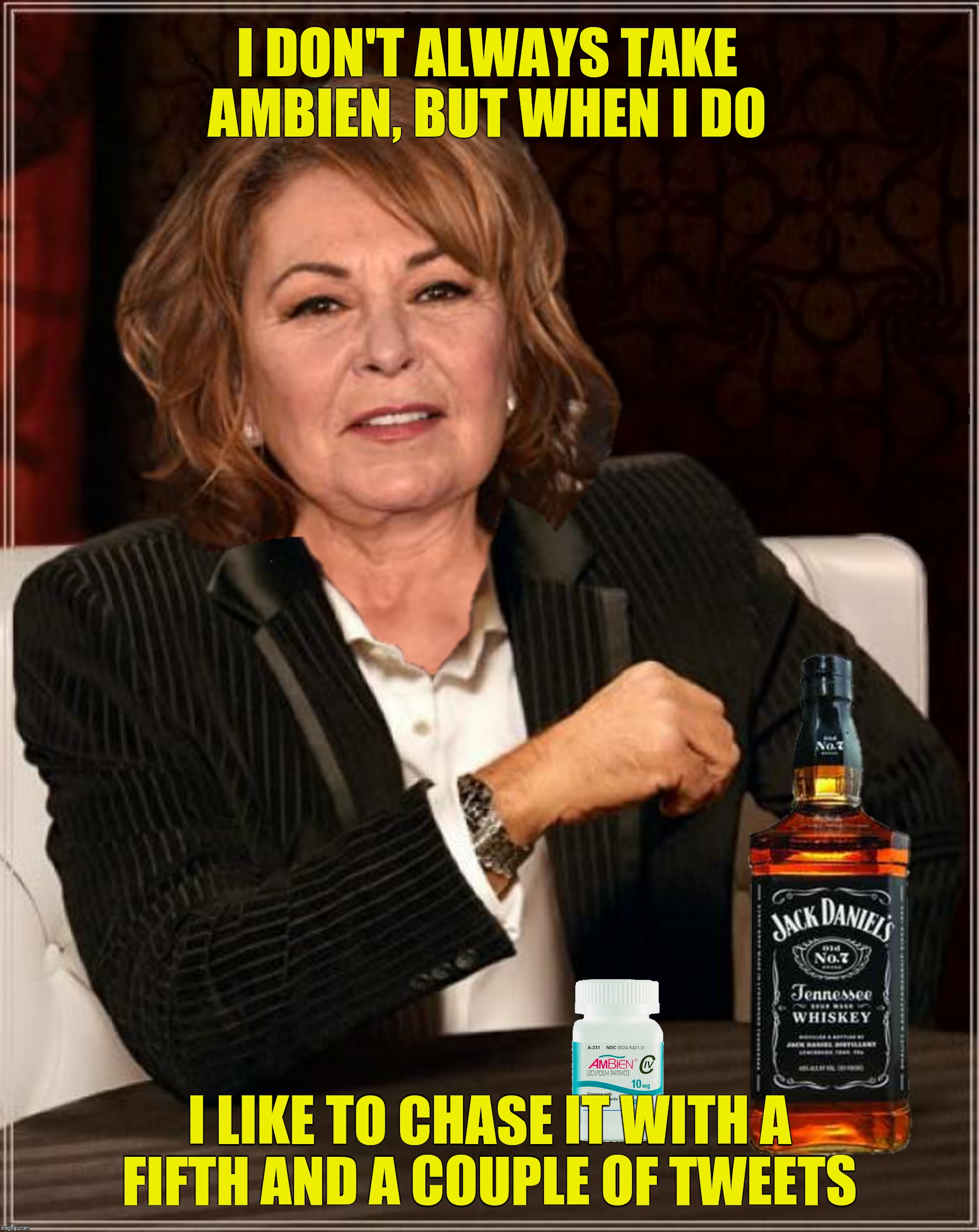 Bad Photoshop Sunday presents:  Roseambien | I DON'T ALWAYS TAKE AMBIEN, BUT WHEN I DO I LIKE TO CHASE IT WITH A FIFTH AND A COUPLE OF TWEETS | image tagged in bad photoshop sunday,roseanne,ambien,tweets | made w/ Imgflip meme maker