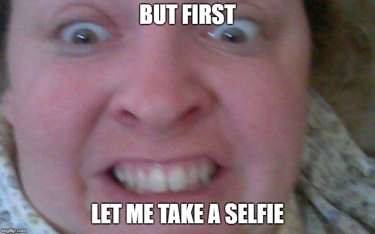 BUT FIRST LET ME TAKE A SELFIE | image tagged in sandy | made w/ Imgflip meme maker