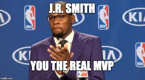 You The Real MVP Meme | J.R. SMITH YOU THE REAL MVP | image tagged in memes,you the real mvp | made w/ Imgflip meme maker
