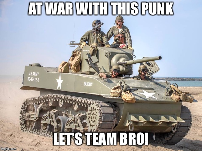 AT WAR WITH THIS PUNK LET'S TEAM BRO! | made w/ Imgflip meme maker