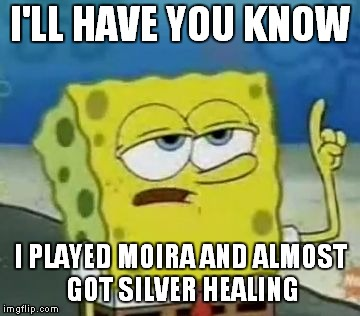 dangit soldier 76 | I'LL HAVE YOU KNOW I PLAYED MOIRA AND ALMOST GOT SILVER HEALING | image tagged in memes,ill have you know spongebob,moira,overwatch | made w/ Imgflip meme maker