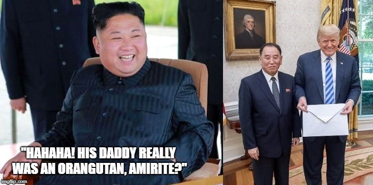 "Kim jong lol | ""HAHAHA! HIS DADDY REALLY WAS AN ORANGUTAN, AMIRITE?"" 