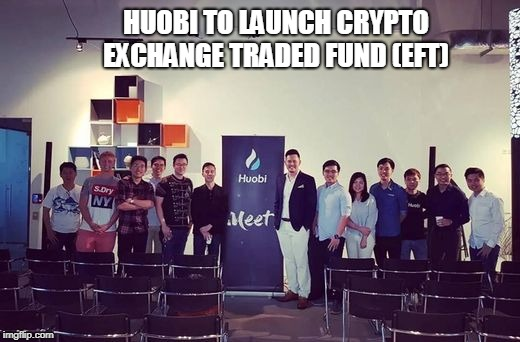 Huobi to Launch Crypto Exchange Traded Fund (EFT)  | HUOBI TO LAUNCH CRYPTO EXCHANGE TRADED FUND (EFT) | image tagged in huobi,crypto exchange | made w/ Imgflip meme maker