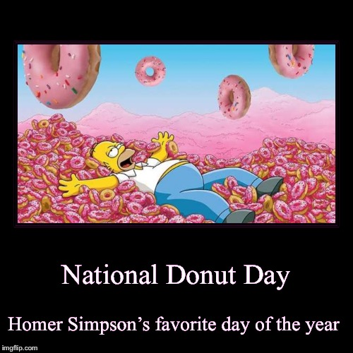 National Donut Day | Homer Simpson's favorite day of the year | image tagged in funny,demotivationals | made w/ Imgflip demotivational maker