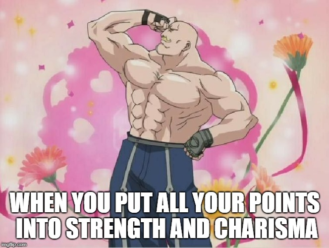 Major Armstrong | WHEN YOU PUT ALL YOUR POINTS INTO STRENGTH AND CHARISMA | image tagged in fullmetal alchemist,major armstrong,fma,dnd | made w/ Imgflip meme maker