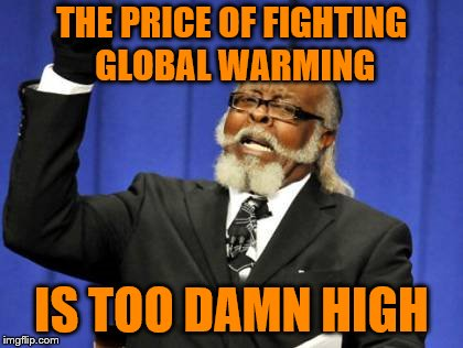 Too Damn High Meme | THE PRICE OF FIGHTING GLOBAL WARMING IS TOO DAMN HIGH | image tagged in memes,too damn high | made w/ Imgflip meme maker