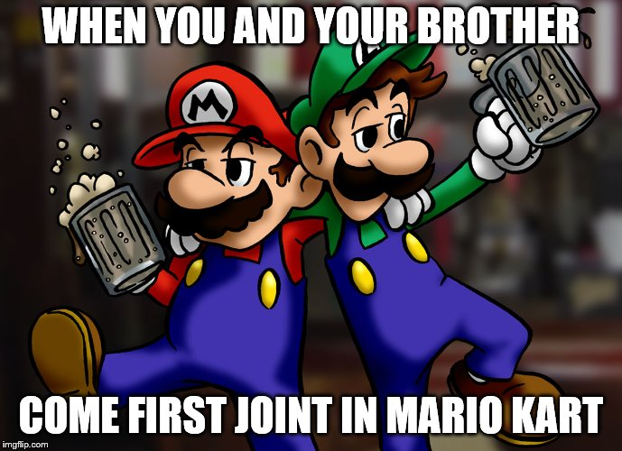 WHEN YOU AND YOUR BROTHER COME FIRST JOINT IN MARIO KART | image tagged in mario | made w/ Imgflip meme maker