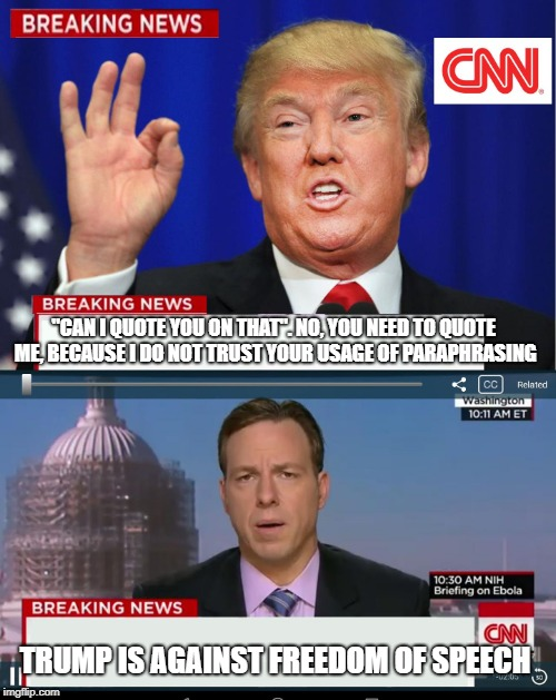 "Speechless | ""CAN I QUOTE YOU ON THAT"". NO, YOU NEED TO QUOTE ME, BECAUSE I DO NOT TRUST YOUR USAGE OF PARAPHRASING TRUMP IS AGAINST FREEDOM OF SPEECH 