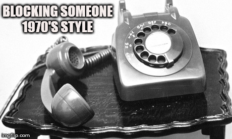 BLOCKING SOMEONE 1970'S STYLE | image tagged in phone | made w/ Imgflip meme maker