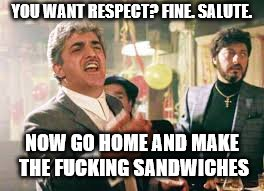 Respect Billy Batts | YOU WANT RESPECT? FINE. SALUTE. NOW GO HOME AND MAKE THE F**KING SANDWICHES | image tagged in salute | made w/ Imgflip meme maker