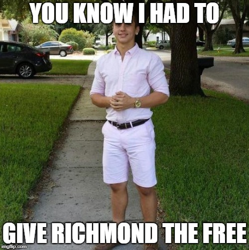 YOU KNOW I HAD TO GIVE RICHMOND THE FREE | image tagged in you know i had to do it to em | made w/ Imgflip meme maker