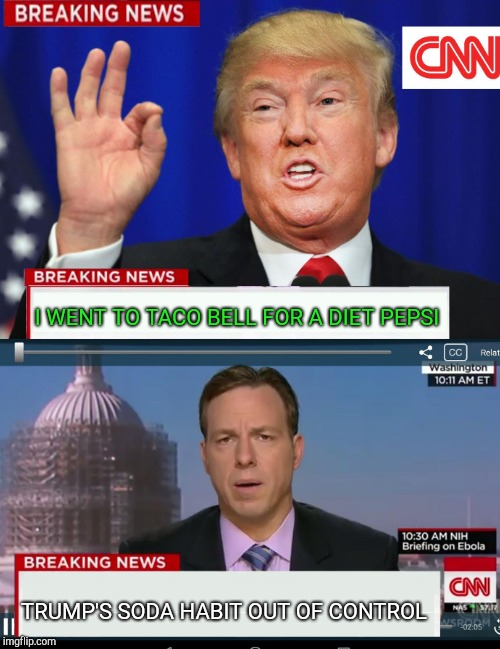 I WENT TO TACO BELL FOR A DIET PEPSI TRUMP'S SODA HABIT OUT OF CONTROL | made w/ Imgflip meme maker