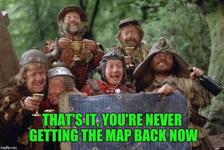 THAT'S IT, YOU'RE NEVER GETTING THE MAP BACK NOW | made w/ Imgflip meme maker