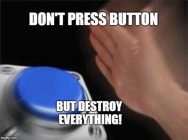 Blank Nut Button Meme | DON'T PRESS BUTTON BUT DESTROY EVERYTHING! | image tagged in memes,blank nut button | made w/ Imgflip meme maker