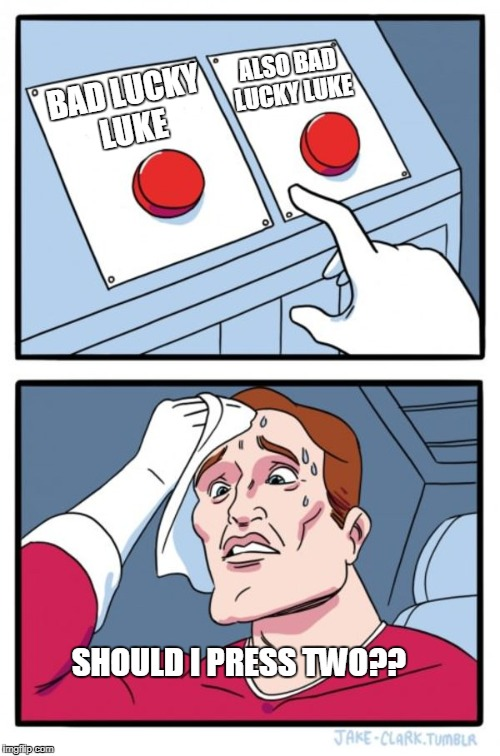 Two Buttons Meme | BAD LUCKY LUKE ALSO BAD LUCKY LUKE SHOULD I PRESS TWO?? | image tagged in memes,two buttons | made w/ Imgflip meme maker