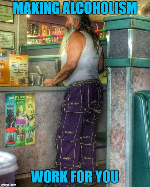 Being an alcoholic doesn't mean you can't have style! | MAKING ALCOHOLISM WORK FOR YOU | image tagged in crown royal pants,memes,alcoholic,funny,pants,crown royal | made w/ Imgflip meme maker