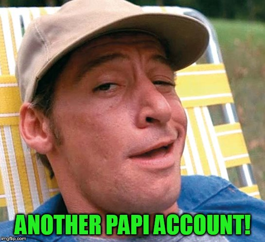 ANOTHER PAPI ACCOUNT! | made w/ Imgflip meme maker