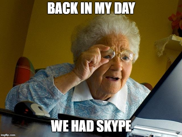 Grandma Finds The Internet Meme | BACK IN MY DAY WE HAD SKYPE | image tagged in memes,grandma finds the internet | made w/ Imgflip meme maker