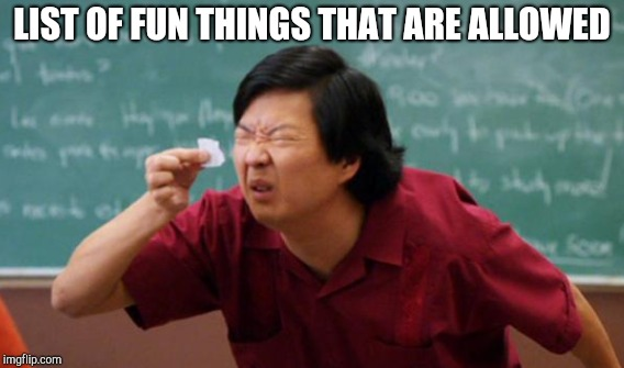 LIST OF FUN THINGS THAT ARE ALLOWED | made w/ Imgflip meme maker