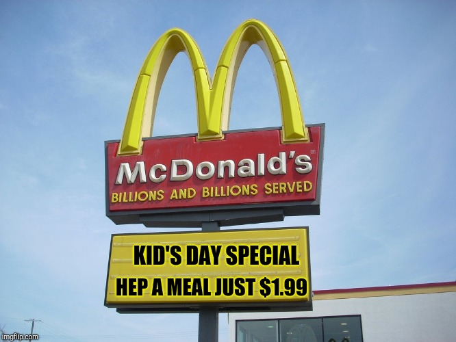 Another reason to not travel through Kentucky..  | KID'S DAY SPECIAL HEP A MEAL JUST $1.99 | image tagged in mcdonald's sign,kentucky,epidemic,hepatitis a,bad pun,funny memes | made w/ Imgflip meme maker
