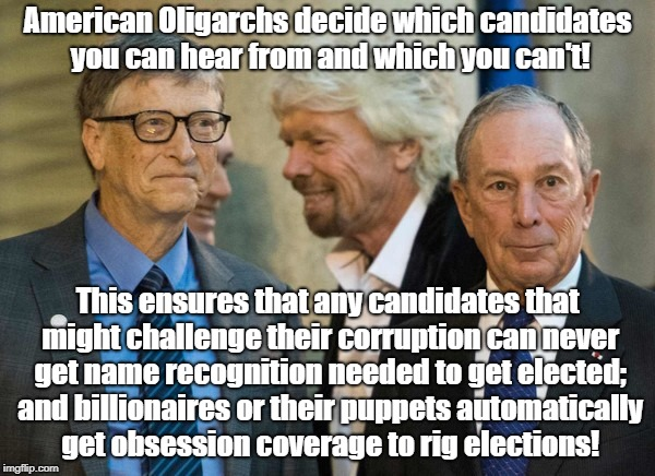 Media rigs elections by rigging coverage  | American Oligarchs decide which candidates you can hear from and which you can't! This ensures that any candidates that might challenge thei | image tagged in biased media,rigged elections,oligarchy | made w/ Imgflip meme maker