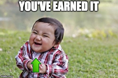 Evil Toddler Meme | YOU'VE EARNED IT | image tagged in memes,evil toddler | made w/ Imgflip meme maker